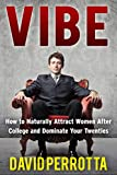 Vibe: How to Naturally Attract Women After College and Dominate Your Twenties (The Dating & Lifestyle Success Series Book 3)