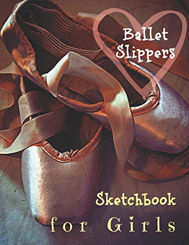 Ballet Slippers Sketchbook for Girls: Ballet Pointe Shoes Slippers Sketchbook with Framed Blank Sketch Pages for Girls with Heart
