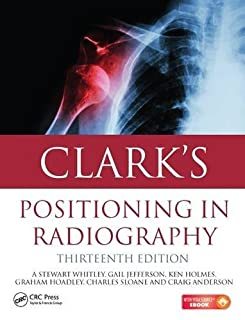 Clark's Positioning in Radiography 13E by A. Stewart Whitley Gail Jefferson Ken Holmes Charles Sloane Craig Anderson Graha...