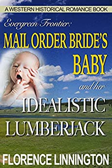 Mail Order Bride's Baby And Her Idealistic Lumberjack (A Western Historical Romance Book) (Evergreen Frontier) by [Florence Linnington]