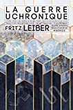 La guerre uchronique - Edition intégrale : L'hyper-temps ; Nul besoin de grande magie ; Toutes les nouvelles du cycle ; traductions inédites et révisions