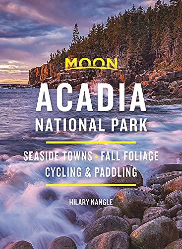 Moon Acadia National Park: Seaside Towns, Fall Foliage, Cycling & Paddling (Travel Guide)