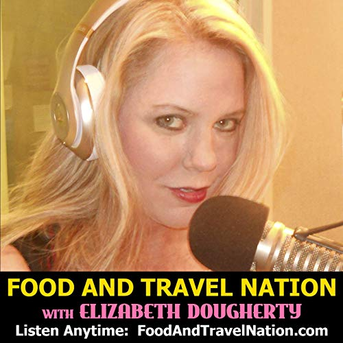 Food And Travel Nation with Elizabeth Dougherty Podcast By Elizabeth Dougherty cover art