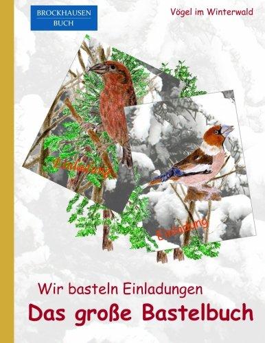 BROCKHAUSEN: Wir basteln Einladungen - Das grosse Bastelbuch: Vögel im Winterwald (Volume 5) (German Edition)