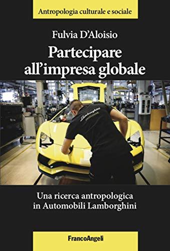 Partecipare all'impresa globale. Una ricerca antropologica in Automobili Lamborghini