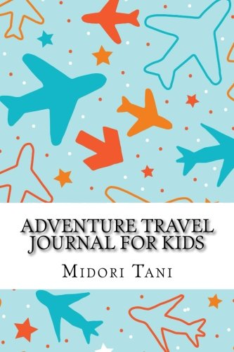 Adventure Travel Journal For Kids: Vacation Diary Notebook for Children: 108+ Pages Travel Journal with Prompts With Blank Pages for Doodles and Scrapbook