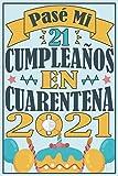 Pasé Mi 21 Cumpleaños En Cuarentena 2021: Regalo de cumpleaños de 21 años para mujeres hombre esposa esposo mama papa, regalo de cumpleaños para niñas ... de cumpleaños 80 años, 15.24x22.86 cm
