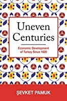 Uneven Centuries: Economic Development of Turkey Since 1820 (Princeton Economic History of the Western World)