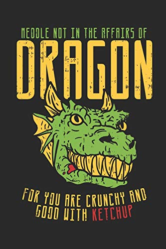 Meddle Not In The Affairs of Dragons: For You Are Crunchy & Good With Ketchup Funny Dragon Journal Diary Notebook for Kids and Adults