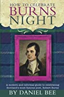 How to Celebrate Burns Night: A Modern and Informal Guide to Celebrating Scotland's Most Famous Poet, Robert Burns