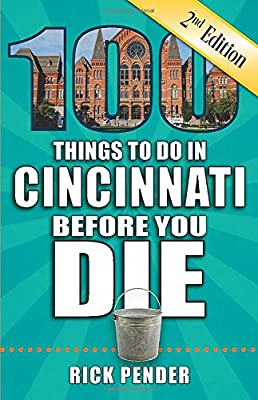 100 Things to Do in Cincinnati Before You Die, 2nd Edition (100 Things to Do Before You Die) from Reedy Press