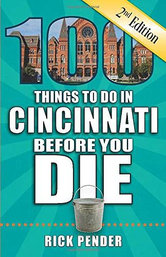 100 Things to Do in Cincinnati Before You Die, 2nd Edition (100 Things to Do Before You Die)