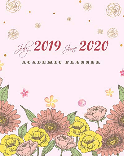 """July 2019-June 2020 Academic Planner: Pretty Bloom Cover, 12 Months July-June Calendar, Daily Weekly Monthly Planner 8"""" x 10"""""""