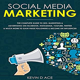 Social Media Marketing     The Complete Guide to SEO, Marketing & Advertising on Facebook, Instagram, Youtube, Twitter & Much More to Gain Huge Followers & Become an Influencer              By:                                                                                                                                 Kevin D Ace                               Narrated by:                                                                                                                                 JJ Hancock                      Length: 5 hrs     172 ratings     Overall 4.9