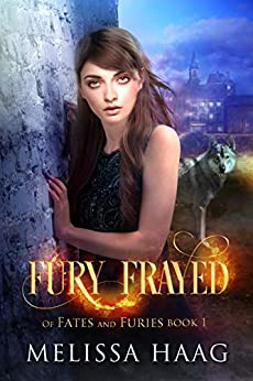 Fury Frayed (Of Fates and Furies Book 1) by [Melissa Haag, Ulva Eldrige]