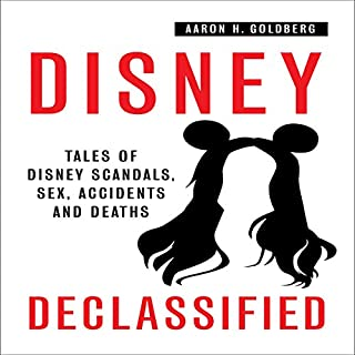 Disney Declassified     Tales of Real Life Disney Scandals, Sex, Accidents and Deaths              By:                                                                                                                                 Aaron H. Goldberg                               Narrated by:                                                                                                                                 Susan L. Crawford                      Length: 7 hrs and 40 mins     6 ratings     Overall 3.8