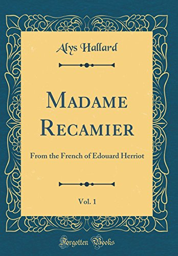 Madame Recamier, Vol. 1: From the French of Edouard Herriot (Classic Reprint)