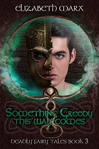 Something Greedy This Way Comes: Deadly Fairy Tales, Book 3 (English Edition)