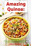 Amazing Quinoa: Family-Friendly Salad, Soup, Breakfast and Dessert Recipes for Better Health and Easy Weight Loss: Gluten-free Cookbook
