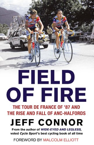 Field of Fire: The Tour de France of '87 and the Rise and Fall of ANC-Halfords (English Edition)