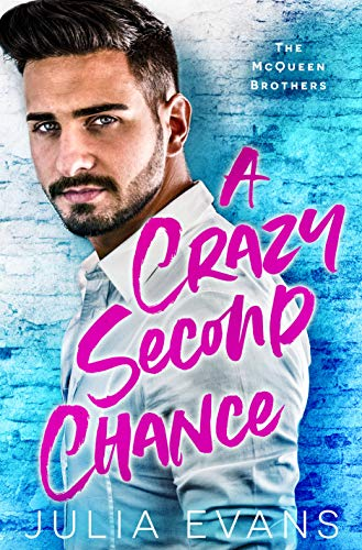 A Crazy Second Chance: A Billionaire Second Chance Romance (The McQueen Brothers Book 1) by [Julia Evans]