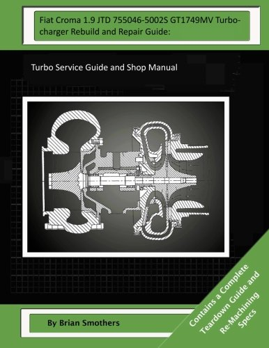 Fiat Croma 1.9 JTD 755046-5002S GT1749MV Turbocharger Rebuild and Repair Guide:: Turbo Service Guide and Shop Manual