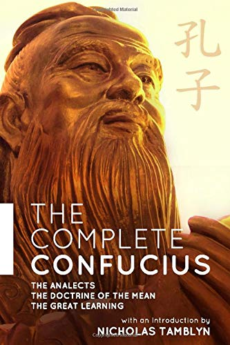 Compare Textbook Prices for The Complete Confucius: The Analects, The Doctrine Of The Mean, and The Great Learning with an Introduction by Nicholas Tamblyn  ISBN 9781519096937 by Confucius,Tamblyn, Nicholas