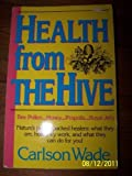 Health from the Hive: Honey...Bee Pollen...Bee Propolis...Royal Jelly