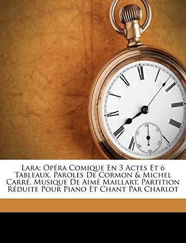 Lara; Opéra Comique En 3 Actes Et 6 Tableaux. Paroles de Cormon & Michel Carré. Musique de Aimé Maillart. Partition Réduite Pour Piano Et Chant Par Charlot