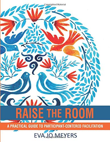 Raise the Room: A practical guide to participant-centered facilitation