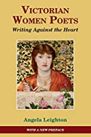 Victorian Women Poets: Writing Against the Heart (Studies in Literature and Culture)