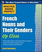 French Nouns and Their Genders Up Close (Practice Makes Perfect Series)