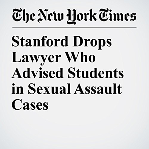 Stanford Drops Lawyer Who Advised Students in Sexual Assault Cases audiobook cover art