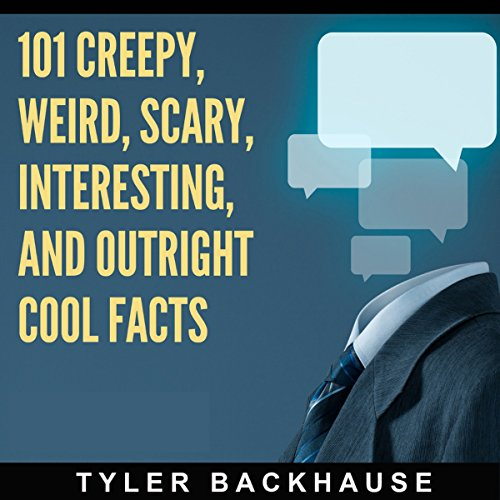 101 Creepy, Weird, Scary, Interesting, and Outright Cool Facts audiobook cover art