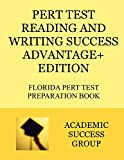 PERT Test Reading and Writing Success Advantage+ Edition: Florida PERT Test Preparation Book (PERT Test Prep Study Guide Series)