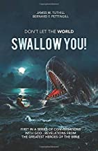 Don't Let the World Swallow You!: First in a series of Conversations with God – Revelations from the Greatest Heroes of the Bible