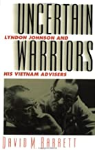 Uncertain Warriors: Lyndon Johnson and His Vietnam Advisors