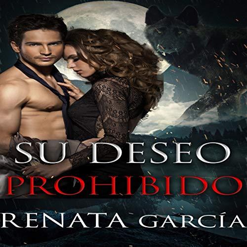Su Deseo Prohibido: Un Romance Paranormal [Your Forbidden Desire: A Paranormal Romance] audiobook cover art