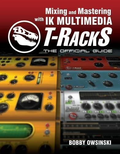 Mixing and Mastering with IK Multimedia T-RackS: The