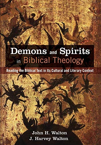 Demons and Spirits in Biblical Theology: Reading the Biblical Text in Its Cultural and Literary Context