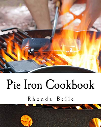 Pie Iron Cookbook: 60 #Delish Pie Iron Recipes for Cooking in the Great Outdoors (60 Super Recipes, Band 20)