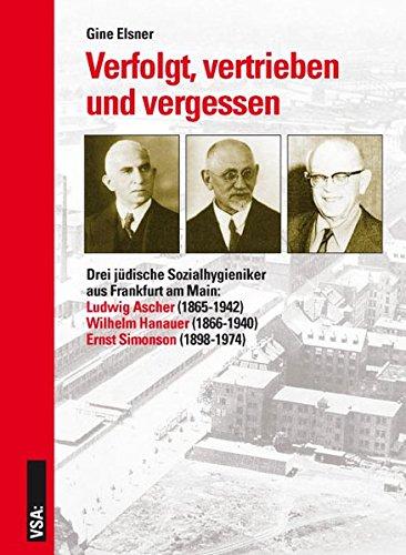 Verfolgt, vertrieben und vergessen: Drei jüdische Sozialhygieniker aus Frankfurt am Main: Ludwig Ascher – Wilhelm Hanauer – Ernst Simonson