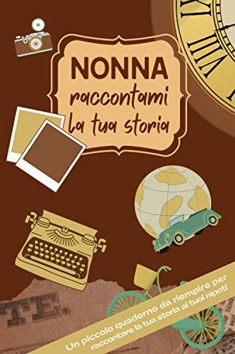 Nonna Raccontami la tua Storia: Un Piccolo Quaderno da riempire per Raccontare la tua Storia ai tuoi Nipoti | Regalo di famiglia originale