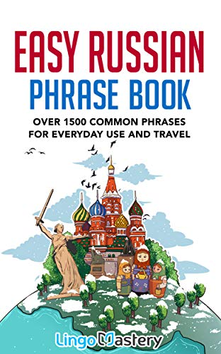 Easy Russian Phrase Book: Over 1500 Common Phrases For Everyday Use And Travel (English Edition)