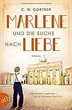 Marlene und die Suche nach Liebe: Roman (Mutige Frauen zwischen Kunst und Liebe, Band 8)