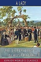 My Experiences in Australia (Esprios Classics)