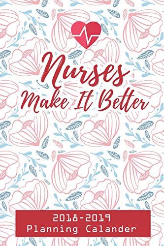 Nurses Make It Better: 2018-2019 Planning Calander Nurse (September 2018-August 2019 Planner, Band 1)