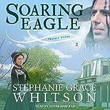 Soaring Eagle: Prairie Winds Series, Book 2 - Stephanie Grace Whitson