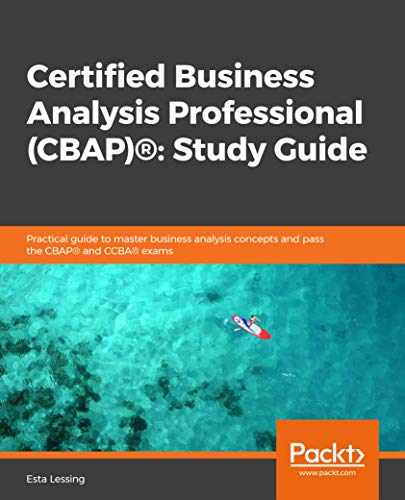 Certified Business Analysis Professional (CBAP)®: Study Guide: Practical guide to master business analysis concepts and pass the CBAP® and CCBA® exams (English Edition)