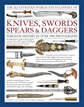 The Illustrated World Encyclopedia of Knives, Swords, Spears & Daggers: Through History In Over 1500 Photographs
